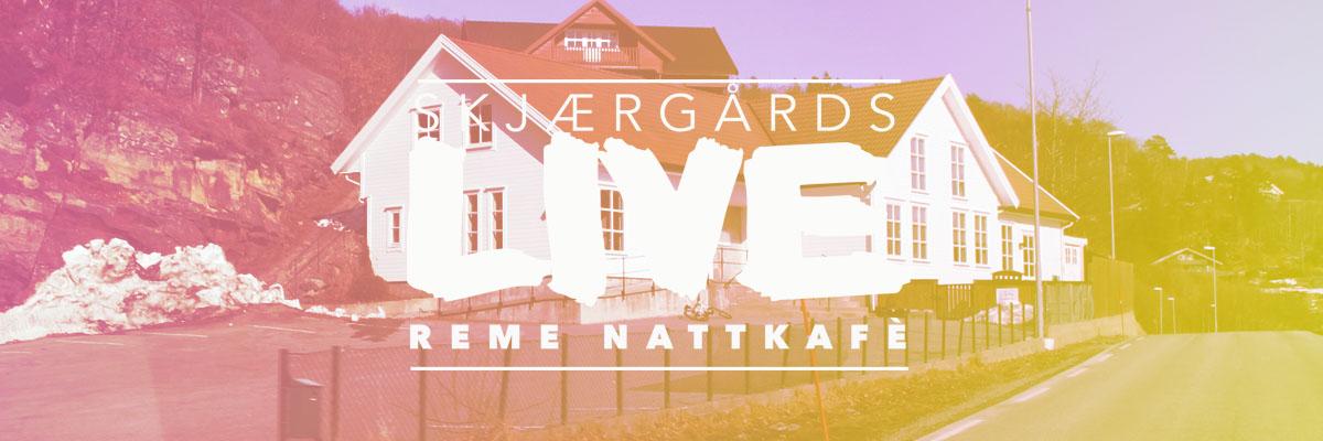 Skjærgårds LIVE Reme Nattkafé