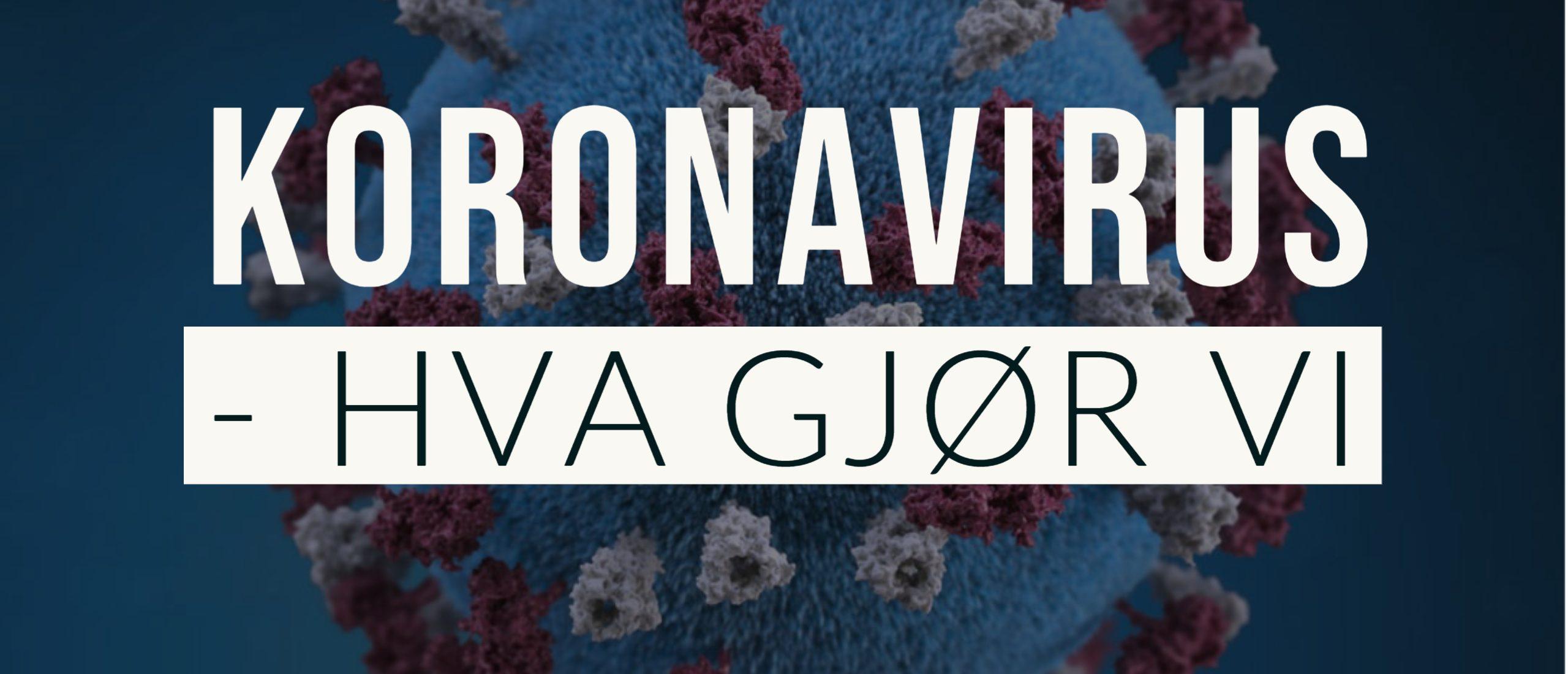 Koronavirus – hva gjør vi?